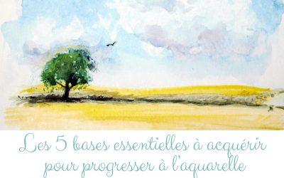 Les 5 bases essentielles à acquérir pour progresser à l'aquarelle