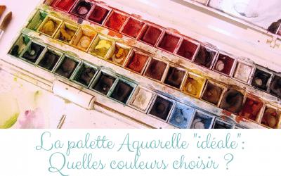 La palette aquarelle «idéale»: Quelles couleurs choisir ?