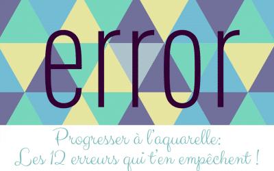 Progresser à l'aquarelle: Les 12 erreurs qui t'en empêchent !